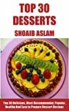 Dessert Recipes:Top 30 Delicious, Most-Recommended, Popular, Healthy And Easy to Prepare Dessert Recipes
