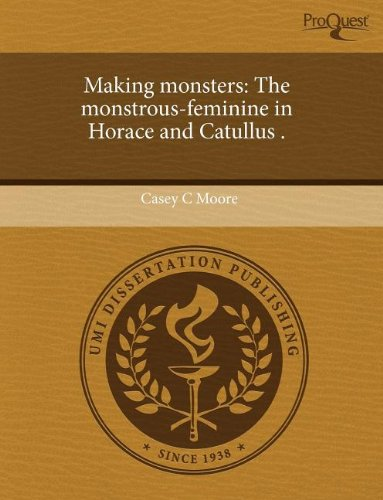 Making Monsters: The Monstrous-Feminine in Horace and Catullus