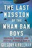 The Last Mission of the Wham Bam Boys: Courage, Tragedy, and Justice in World War II