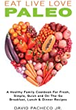 img - for EAT LIVE LOVE PALEO: A Healthy Family Cookbook for Fresh, Simple, Quick and On-The-Go Breakfast, Lunch & Dinner Recipes book / textbook / text book