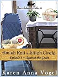 img - for Amish Knit & Stitch Circle ~ Episode 3~ Against the Grain (Short Story Serial, Part 3 of 8) (Smickbsurg Tales 4) book / textbook / text book