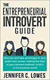 The Entrepreneurial Introvert Guide:Discover and Take advantage of your Quiet Inner Power, Making the Best of your Introvert Methods to Kill It in the Business World