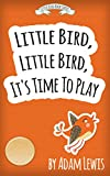 Little Bird, Little Bird, It's Time To Play (Kids Books & Short Children's Animal Stories Book Book 2)