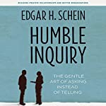 Humble Inquiry: The Gentle Art of Asking Instead of Telling | Edgar H. Schein