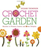 Crochet Garden: Bunches of Flowers, Leaves, and Other Delights