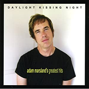 Daylight Kissing Night - Adam Marsland's Greatest Hits