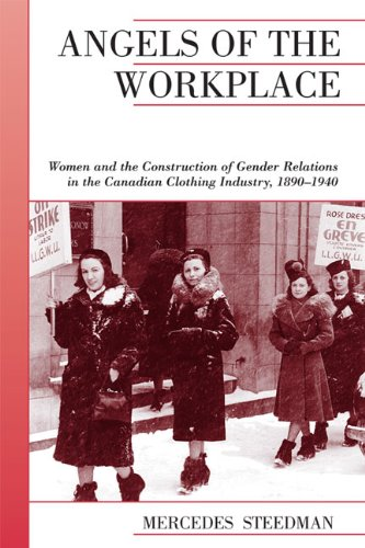 Angels of the Workplace: Women and the Construction of Gender Relations in the Canadian Clothing Industry, 1890-1940 (Ca