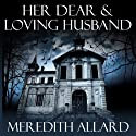 Her Dear and Loving Husband: The Loving Husband Trilogy, Book 1 (       UNABRIDGED) by Meredith Allard Narrated by Laura Jennings