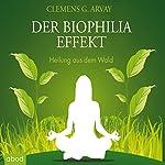 Der Biophilia Effekt: Heilung aus dem Wald | Clemens G. Arvay
