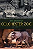The Story of Colchester Zoo S. C. Kershaw