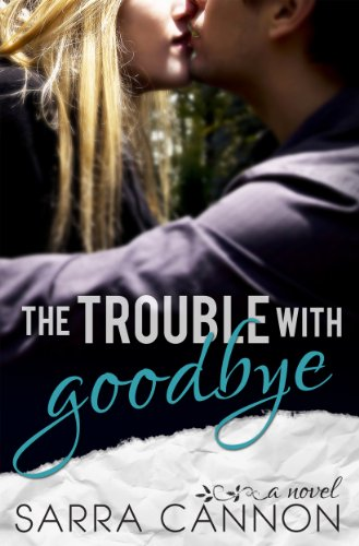 The Trouble With Goodbye (A Fairhope New Adult Romance) by Sarra Cannon
