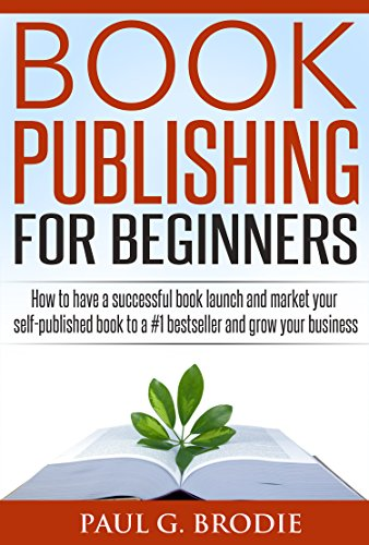 Book Publishing For Beginners by Paul G. Brodie ebook deal