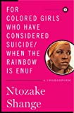 For colored girls who have considered suicide/When the rainbow is enuf (Scribner Classics)