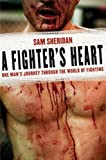 img - for A Fighter's Heart: One Man's Journey Through the World of Fighting book / textbook / text book