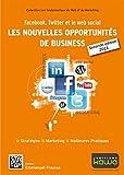 Facebook, Twitter et le web social: les nouvelles opportunités de business - Seconde édition