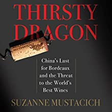 Thirsty Dragon: China's Lust for Bordeaux and the Threat to the World's Best Wines (       UNABRIDGED) by Suzanne Mustacich Narrated by Hillary Huber