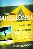 Road to Missional, The: Journey to the Center of the Church (Shapevine) (0801014077) by Frost, Michael
