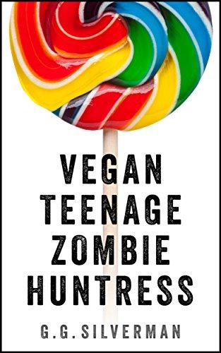 Vegan Teenage Zombie Huntress by G.g. Silverman ebook deal