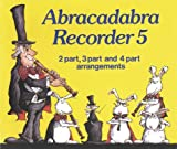 Roger Bush Abracadabra Recorder: 2 Part, 3 Part and 4 Part Arrangements: 2-part, 3-part and 4-part Arrangements Bk. 5 (Abracadabra)