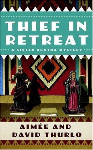 Thief in Retreat: A Sister Agatha Mystery (Sister Agatha Mysteries), Aimee Thurlo, David Thurlo