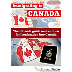 Canada: Immigrating To Canada - The Ultimate Guide and Solution for Immigration Into Canada - Canada (Canada, Canada travel, Immigration Law, Immigration Policy, Immigration Canada) (English Edition)
