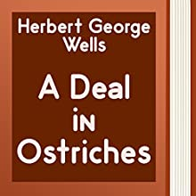A Deal in Ostriches (Annotated) (       UNABRIDGED) by Herbert George Wells Narrated by Anastasia Bertollo
