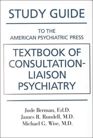 American Psychiatric Press Textbook of Consultation-liaison Psychiatry: Study Guide