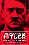 The Meaning of Hitler (0674557751) by Sebastian Haffner