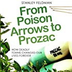 From Poison Arrows to Prozac: How Deadly Toxins Changed Our Lives Forever Hörbuch von Stanley Feldman Gesprochen von: Lynsey Frost