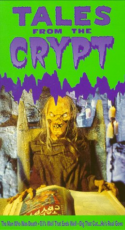 Tales From Crypt: Man Who Was Death, Oil's Well That Ends Well, Dig That Cat..., He's Real Gone [VHS]