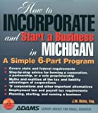 How to Incorporate and Start a Business in Michigan: A Simple 9 Part Program (How to incorporate & start a business)