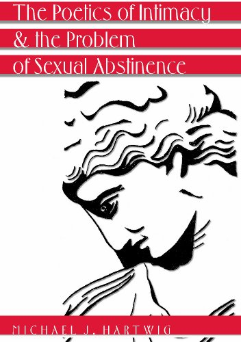 The Poetics of Intimacy and the Problem of Sexual Abstinence.  Revised Edition