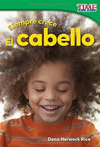 Siempre crece: El cabello (Always Growing: Hair) (Spanish Version) (Nonfiction Readers) (Spanish Edition)