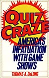 Quiz Craze: America's Infatuation with Game Shows (027594042X) by Thomas A. Delong