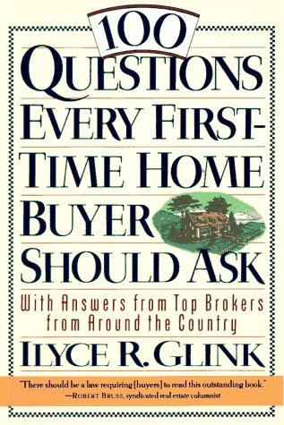 100 Questions Every First-Time Home Buyer Should Ask: With Answers from Top Brokers from Around the Country, ILYCE R. GLINK