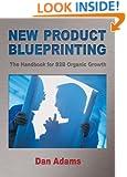 New Product Blueprinting The Handbook for B2B Organic Growth