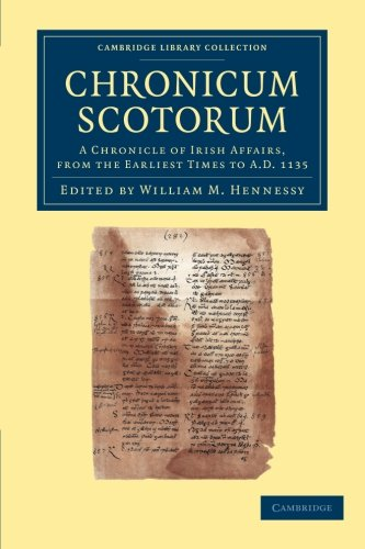 Chronicum Scotorum: A Chronicle of Irish Affairs, from the Earliest Times to AD 1135 (Cambridge Library Collection - Rolls)