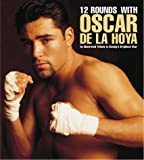 12 Rounds With Oscar De LA Hoya: An Illustrated Tribute to Boxing's Brightest Star