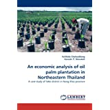 An economic analysis of oil palm plantation in Northeastern Thailand: A case study of Seka district in Nong Khai...