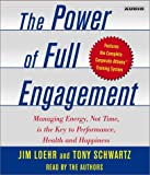 Jim Loehr Power of Full Engagement: Managing Energy, Not Time, is the Key to Performance, Health, and Happiness