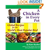A Chicken in Every Pot: Global Recipes for the Wold's Most Popular Bird (Capital... by Kate Heyhoe