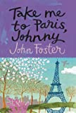 Take Me to Paris, Johnny (1863951016) by John Foster
