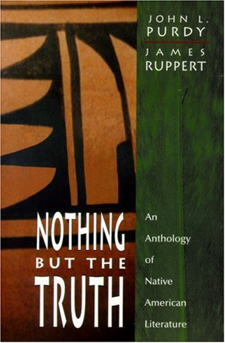 Nothing But the Truth: An Anthology of Native American...