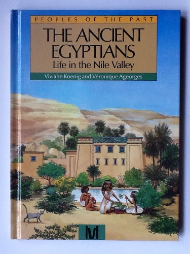 The Ancient Egyptians: Life in the Nile Valley (Peoples of the Past)