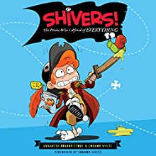Shivers!: The Pirate Who's Afraid of Everything (       UNABRIDGED) by Annabeth Bondor-Stone Narrated by Connor White