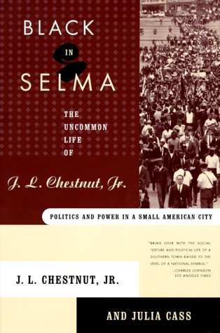 Black in Selma: The Uncommon Life of J.L. Chestnut, Jr.