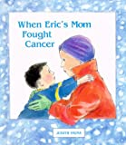 img - for When Eric's Mom Fought Cancer book / textbook / text book