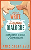 How to Write Dazzling Dialogue: The Fastest Way to Improve Any Manuscript