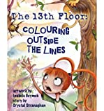 img - for [ { THE 13TH FLOOR: COLOURING OUTSIDE THE LINES } ] by Stranaghan, Crystal (AUTHOR) Nov-04-2012 [ Paperback ] book / textbook / text book