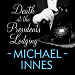Death at the President's Lodging: An Inspector Appleby Mystery (       UNABRIDGED) by Michael Innes Narrated by Stephen Hogan